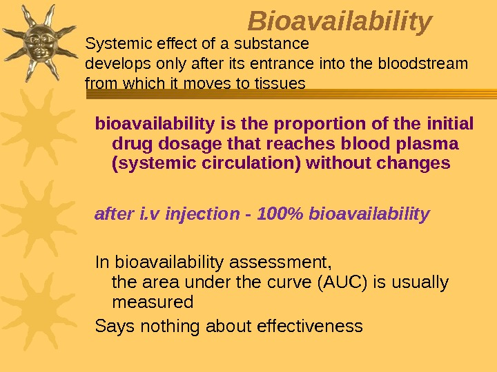 Bioavailability bioavailability is the proportion of the initial drug dosage that reaches blood plasma (systemic circulation)