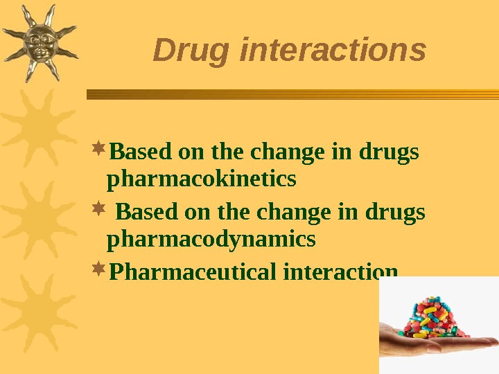 Drug interactions Based on the change in drugs pharmacokinetics  Based on the change in drugs