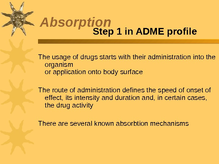 Absorption  The usage of drugs starts with their administration into the organism or application onto