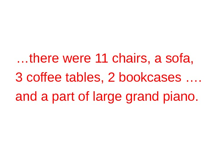 … there were 11 chairs, a sofa, 3 coffee tables, 2 bookcases …. and