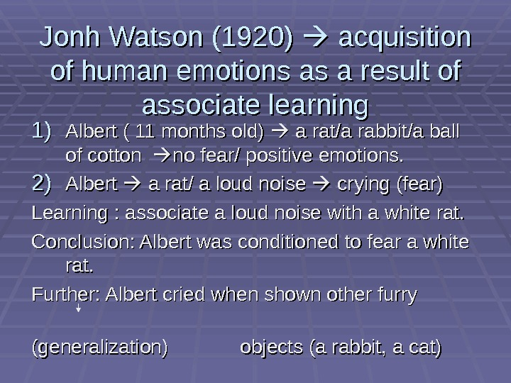 Jonh Watson (1920)  acquisition of human emotions as a result of associate learning 1)1) Albert