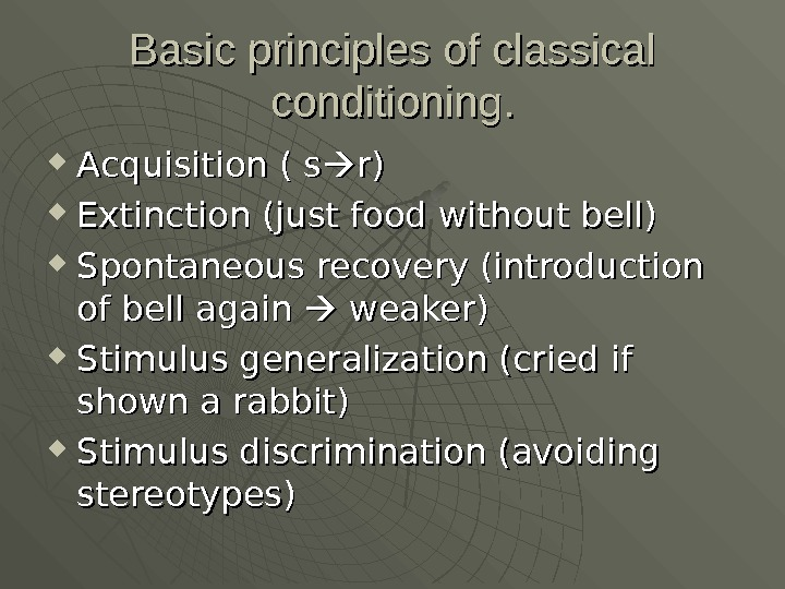 Basic principles of classical conditioning.  Acquisition ( s r)r) Extinction (just food without bell) Spontaneous