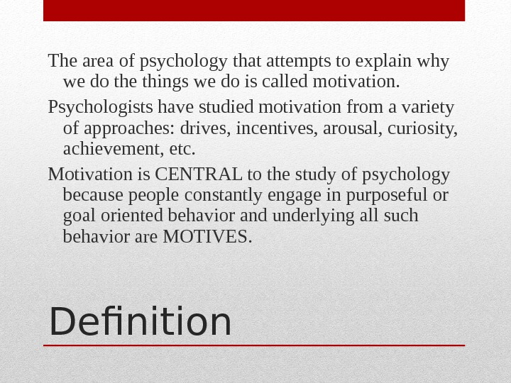 Definition. The area of psychology that attempts to explain why we do the things we do
