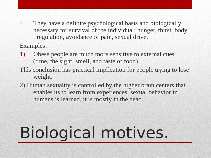 Biological motives. - They have a definite psychological basis and biologically necessary for survival of the