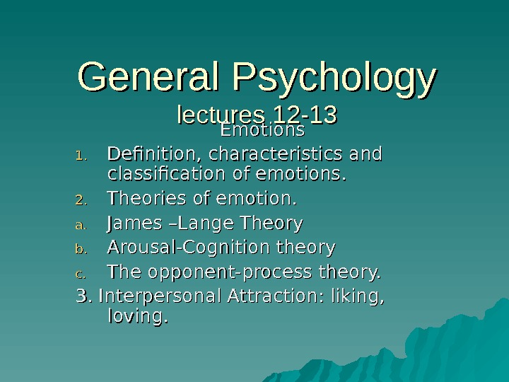 General Psychology lectures 12 -13 Emotions 1. 1. Definition, characteristics and classification of emotions. 2. 2.