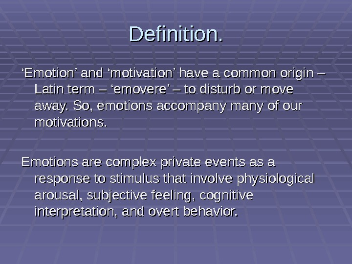 Definition. '' Emotion' and 'motivation' have a common origin – Latin term – 'emovere' – to