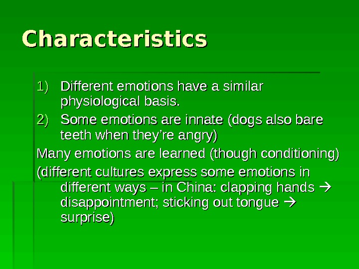 Characteristics 1)1) Different emotions have a similar physiological basis. 2)2) Some emotions are innate (dogs also