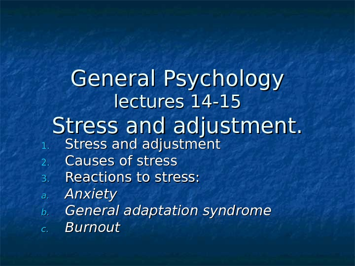 General Psychology lectures 14 -15 Stress and adjustment. 1. 1. Stress and adjustment 2. 2. Causes