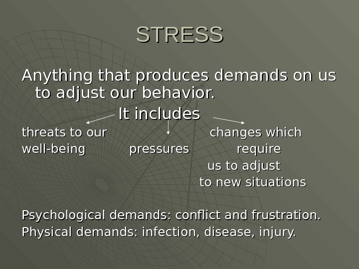 STRESS Anything that produces demands on us to adjust our behavior.
