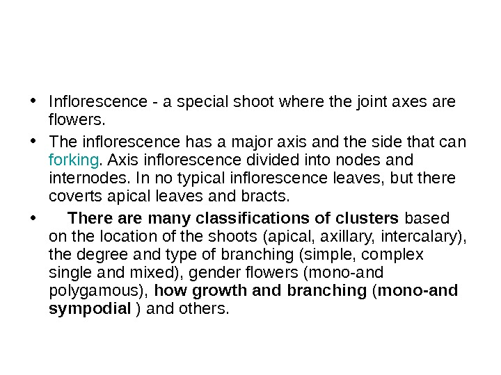 • Inflorescence - a special shoot where the joint axes are flowers.  • The
