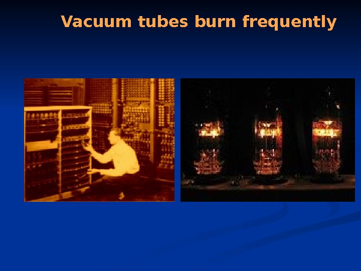 Vacuum tubes burn frequently