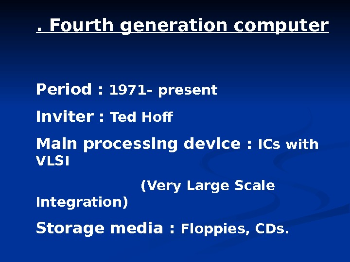 . Fourth generation computer Period :  1971– present Inviter :  Ted Hof Main processing