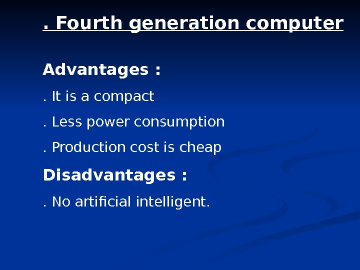 . Fourth generation computer Advantages : . It is a compact. Less power consumption . Production