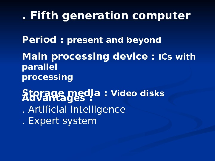. Fifth generation computer Period :  present and beyond Main processing device :  ICs