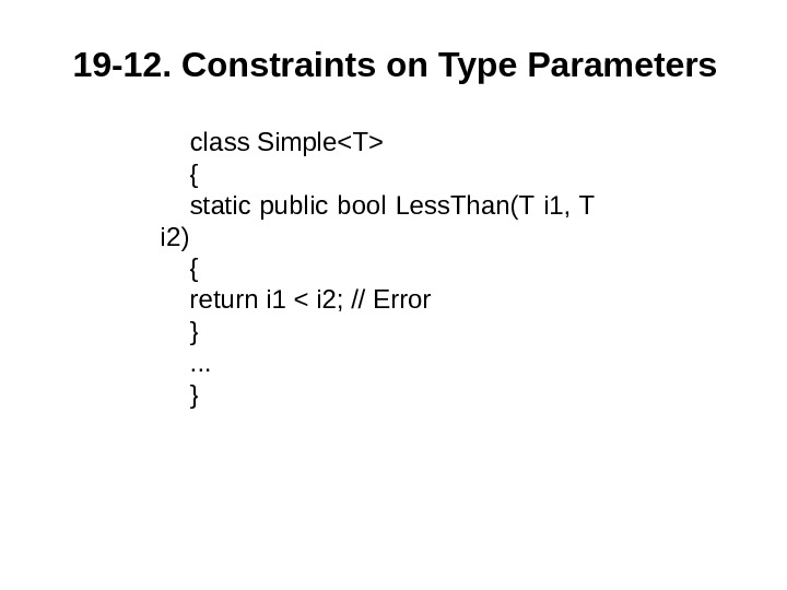 19 -12. Constraints on Type Parameters class SimpleT { static public bool Less. Than(T i 1,