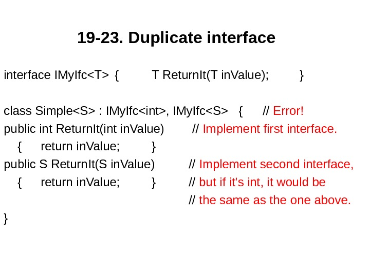 19 -23.  Duplicate interface IMy. IfcT { T Return. It(T in. Value); } class SimpleS