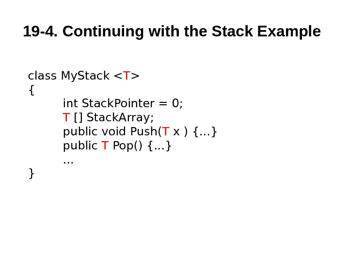 19 -4.  Continuing with the Stack Example  class My. Stack  T  {