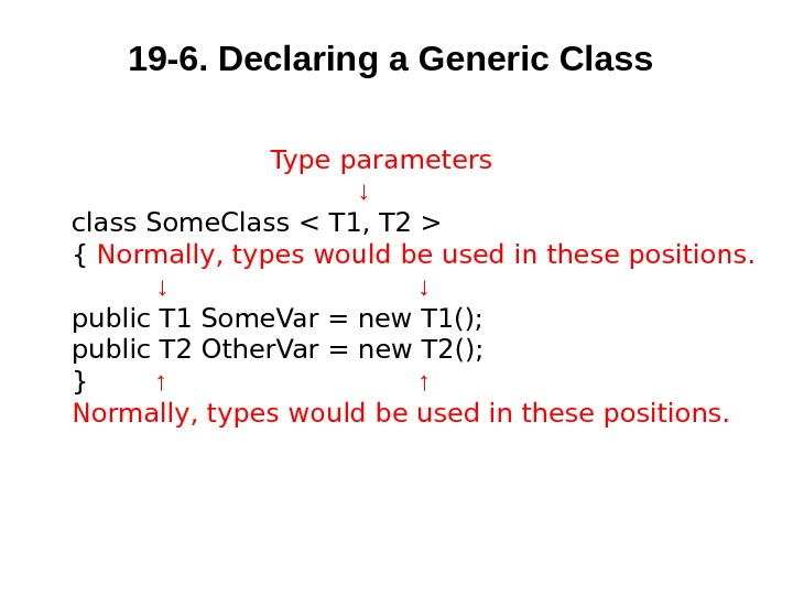 19 -6.  Declaring a Generic Class  Type parameters  ↓ class Some. Class