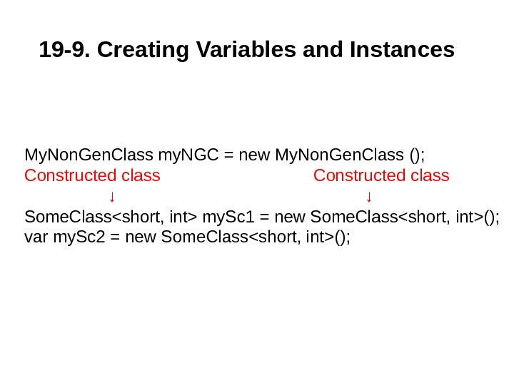 19 -9. Creating Variables and Instances My. Non. Gen. Class my. NGC = new My. Non.