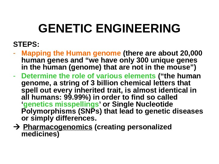 "GENETIC ENGINEERING STEPS: - Mapping the Human genome (there about 20, 000 human genes and ""we"