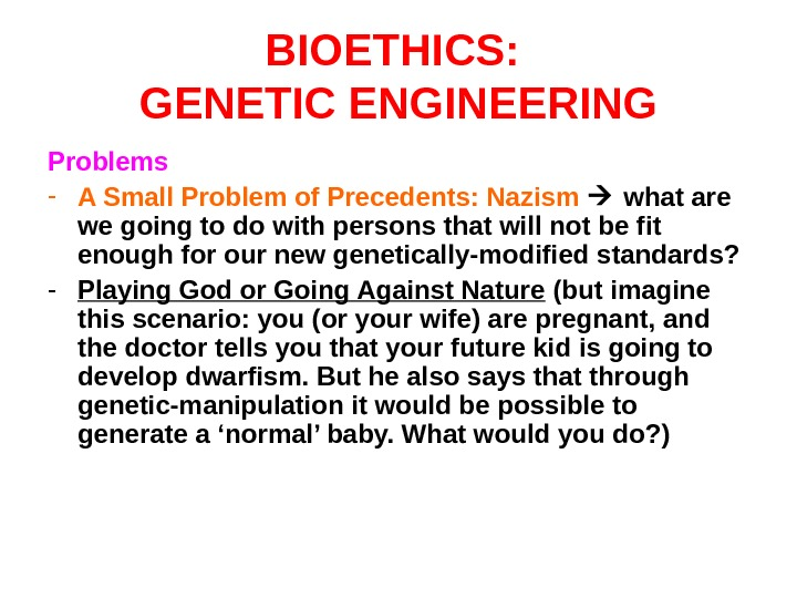 BIOETHICS:  GENETIC ENGINEERING Problems - A Small Problem of Precedents: Nazism  what are we