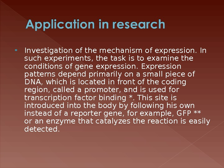Investigation of the mechanism of expression. In such experiments, the task is to examine the