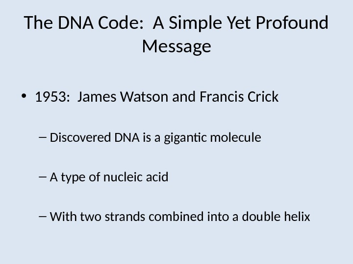 The DNA Code:  A Simple Yet Profound Message • 1953:  James Watson and Francis