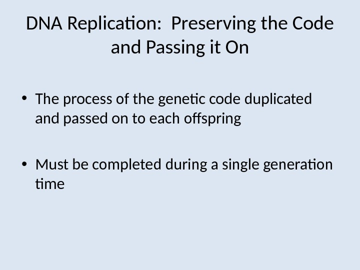 DNA Replication:  Preserving the Code and Passing it On • The process of the genetic