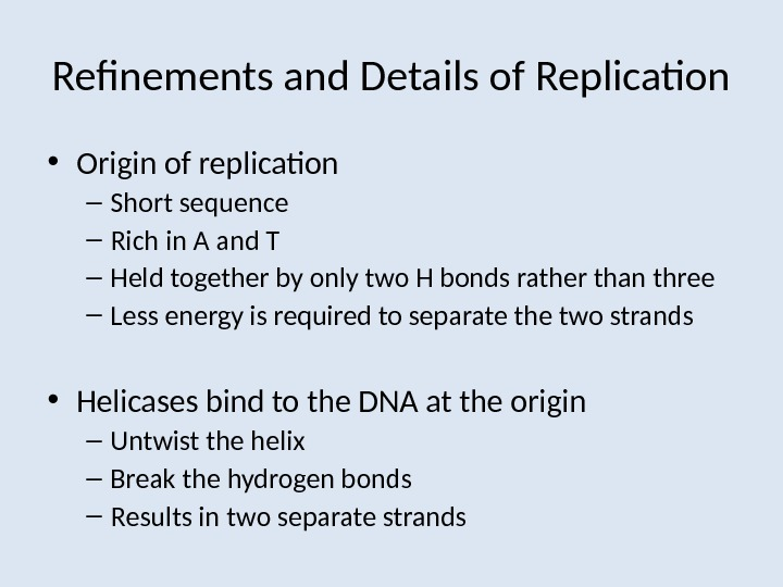 Refinements and Details of Replication • Origin of replication – Short sequence – Rich in A