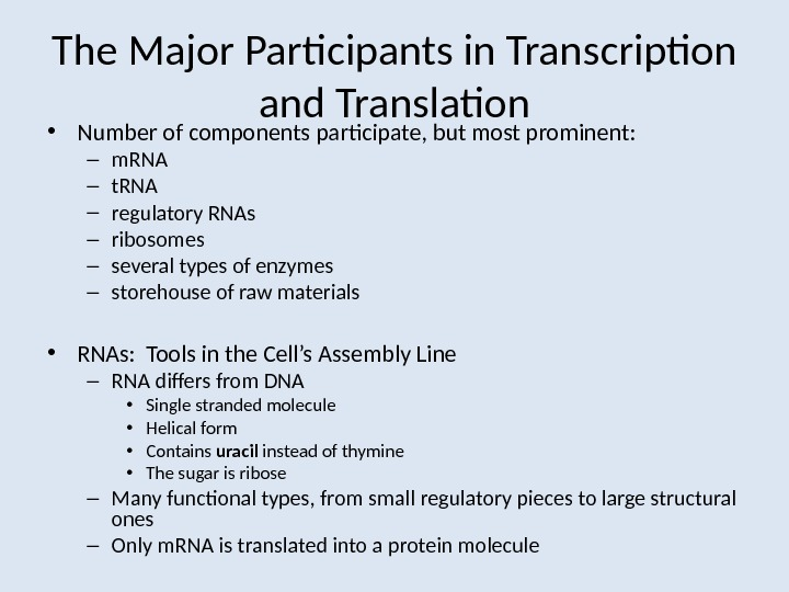 The Major Participants in Transcription and Translation • Number of components participate, but most prominent: –
