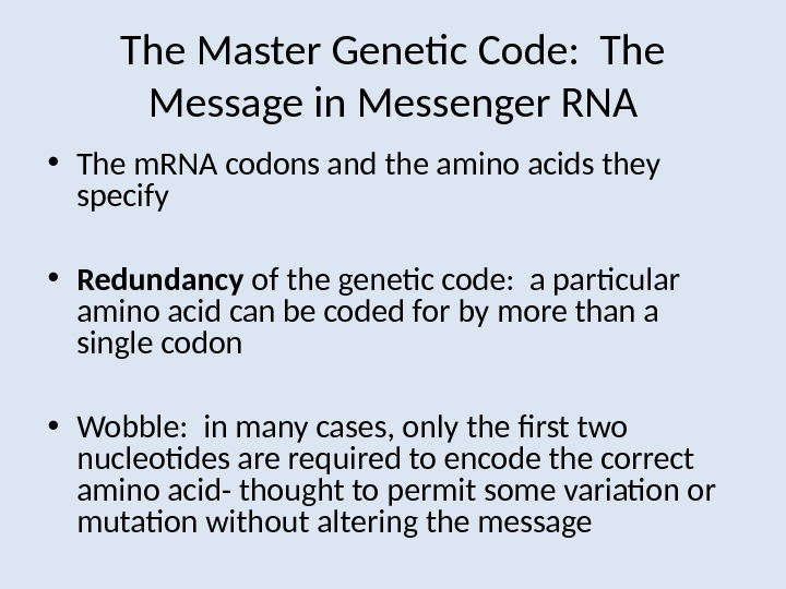The Master Genetic Code:  The Message in Messenger RNA • The m. RNA codons and
