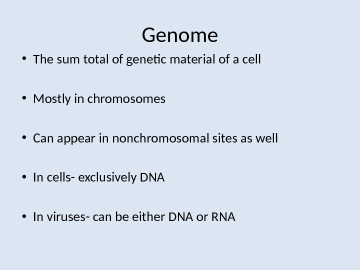 Genome • The sum total of genetic material of a cell • Mostly in chromosomes •