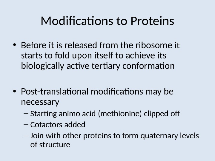 Modifications to Proteins • Before it is released from the ribosome it starts to fold upon