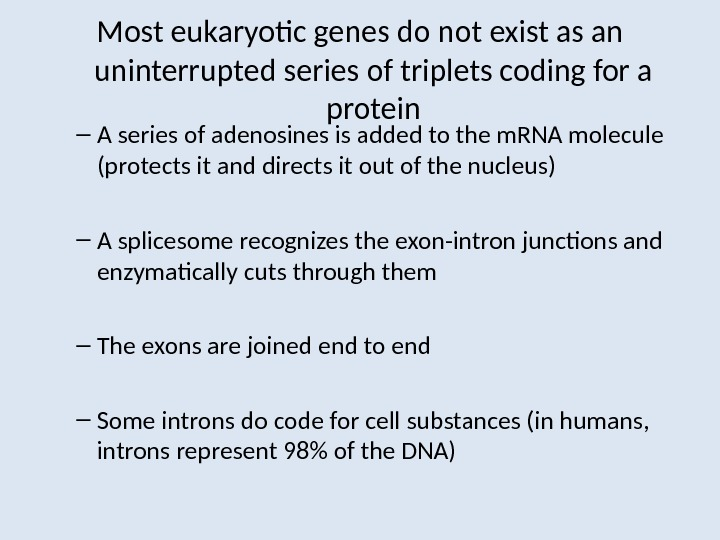 Most eukaryotic genes do not exist as an uninterrupted series of triplets coding for a protein