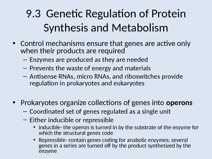9. 3 Genetic Regulation of Protein Synthesis and Metabolism • Control mechanisms ensure that genes are