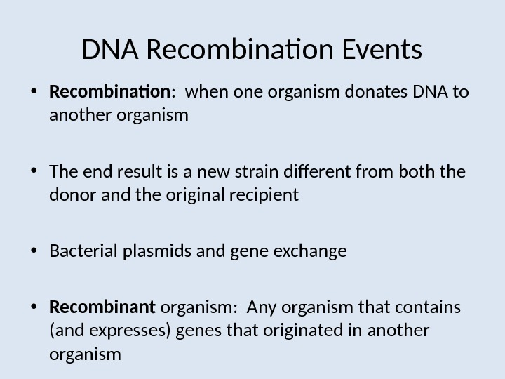 DNA Recombination Events • Recombination :  when one organism donates DNA to another organism •