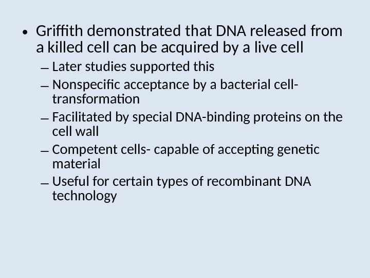• Griffith demonstrated that DNA released from a killed cell can be acquired by a