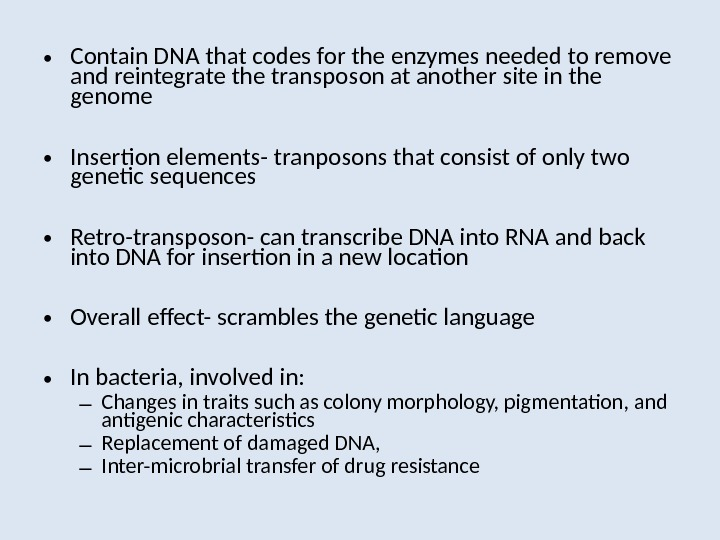 • Contain DNA that codes for the enzymes needed to remove and reintegrate the transposon