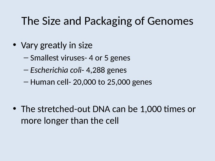 The Size and Packaging of Genomes • Vary greatly in size – Smallest viruses- 4 or