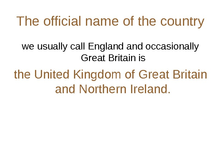 The official name of the country we usually call England occasionally Great Britain is the United