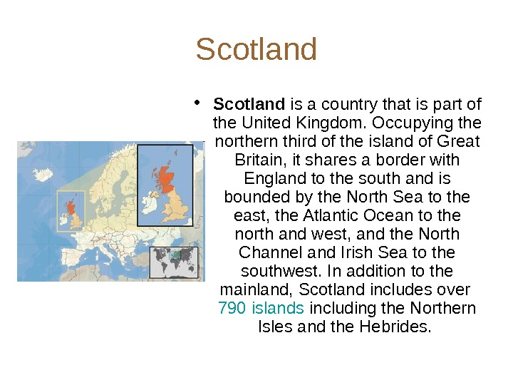 Scotland • Scotland is a country that is part of the United Kingdom. Occupying the northern