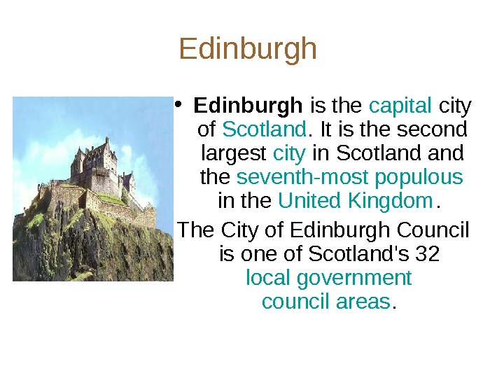 Edinburgh  • Edinburgh is the capital city of Scotland. It is the second largest city