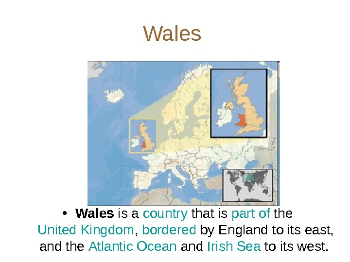 Wales  • Wales is a country that is part of the United Kingdom ,