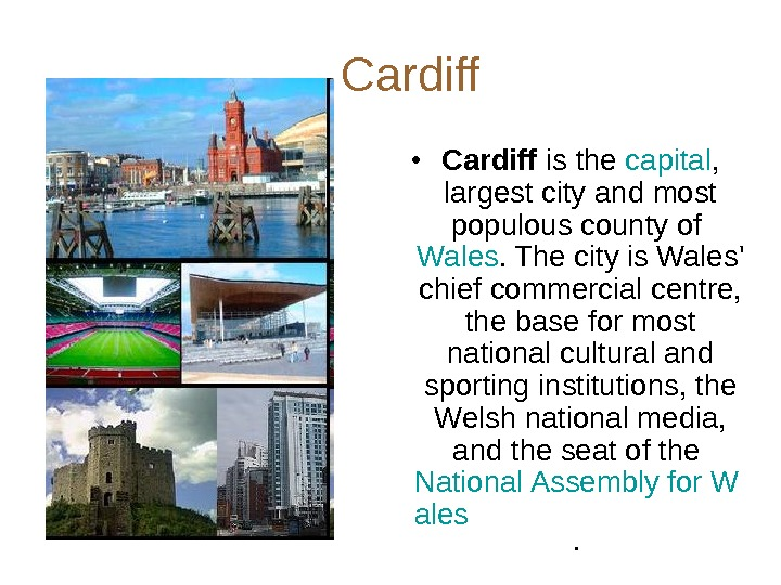 Cardiff  • Cardiff is the capital ,  largest city and most populous county