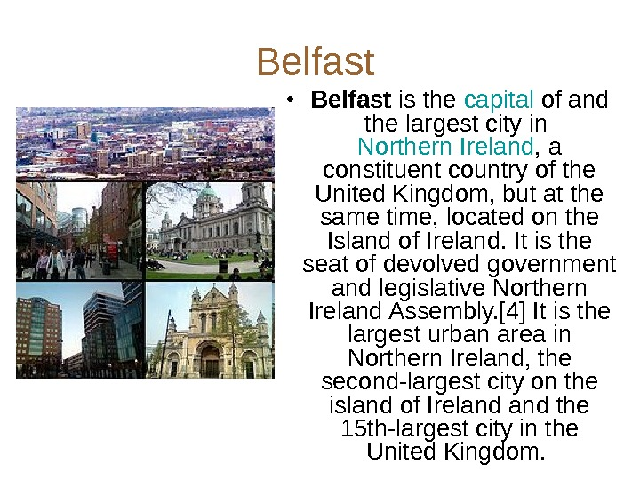 Belfast  • Belfast is the capital of and the largest city in Northern Ireland ,