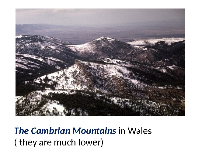 The Cambrian Mountains in Wales ( they are much lower)