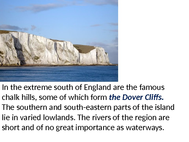 In the extreme south of England are the famous chalk hills, some of which form the