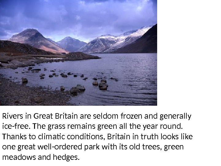 Rivers in Great Britain are seldom frozen and generally ice-free. The grass remains green all the
