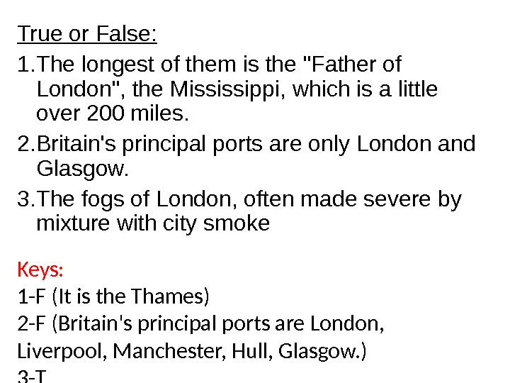 True or False: 1. The longest of them is the Father of London, the Mississippi, which