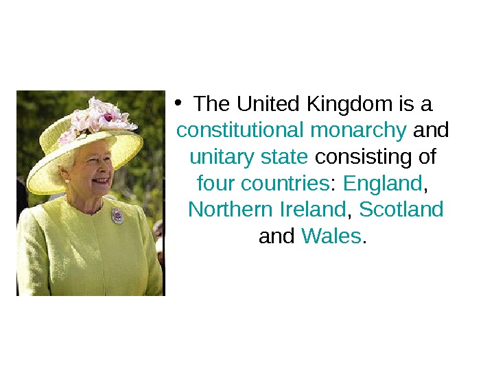 • The United Kingdom is a constitutional monarchy and unitary state consisting of four countries